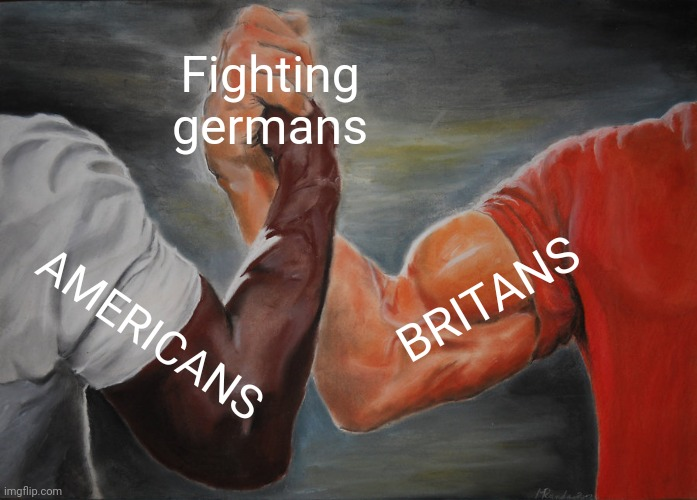 Epic Handshake Meme | Fighting germans AMERICANS BRITANS | image tagged in memes,epic handshake | made w/ Imgflip meme maker