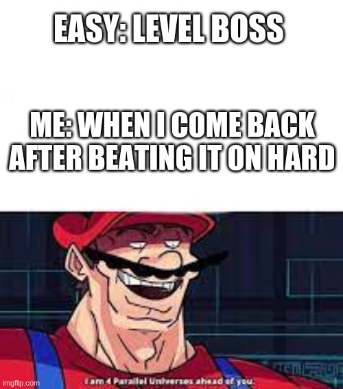game |  EASY: LEVEL BOSS; ME: WHEN I COME BACK AFTER BEATING IT ON HARD | image tagged in mario | made w/ Imgflip meme maker