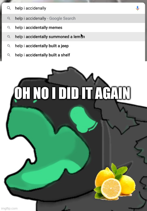 oh no proto summoned a lemon oh noes |  OH NO I DID IT AGAIN | image tagged in protogen cri,lemons,help i accidentally,portal | made w/ Imgflip meme maker