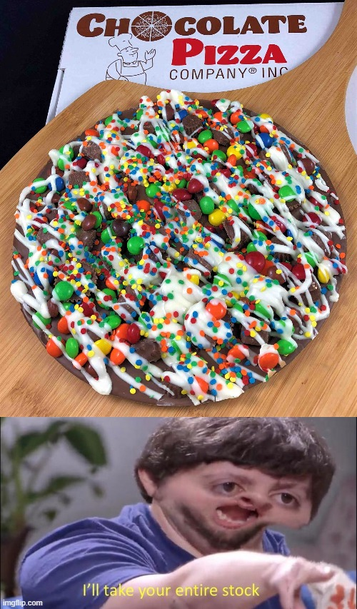 Most accurate chocolate pizza ever forged | image tagged in i'll take your entire stock,pizza,tasty,chocolate,awesomeness,big brain | made w/ Imgflip meme maker