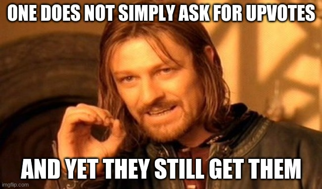 One does not simply |  ONE DOES NOT SIMPLY ASK FOR UPVOTES; AND YET THEY STILL GET THEM | image tagged in memes,one does not simply,upvotes,upvote begging | made w/ Imgflip meme maker