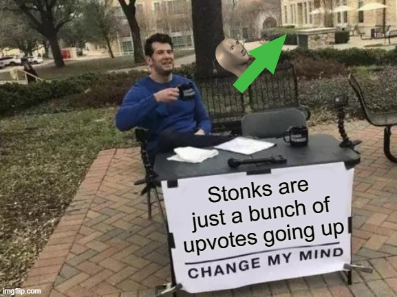 Rocket stonks |  Stonks are just a bunch of upvotes going up | image tagged in memes,change my mind | made w/ Imgflip meme maker