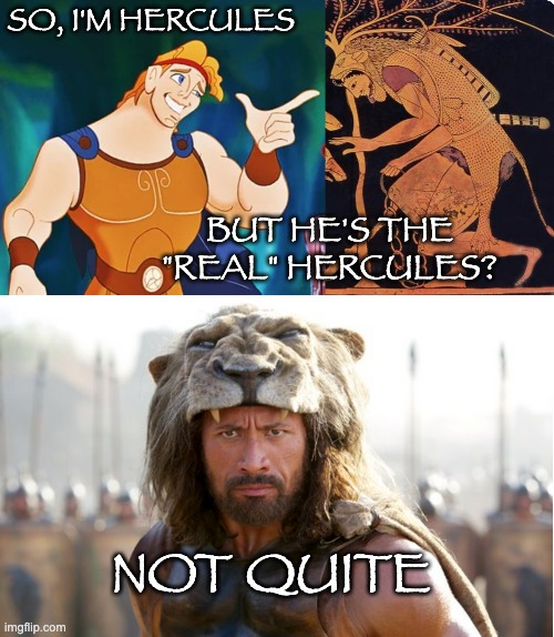 "Will the real Heracles please stand up (and stop smashing things)? |  SO, I'M HERCULES; BUT HE'S THE ""REAL"" HERCULES? NOT QUITE 