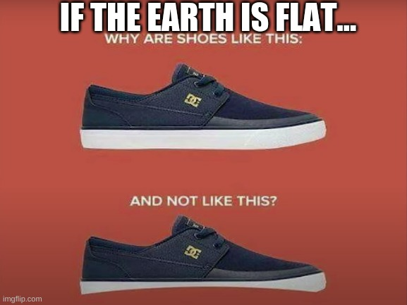 Hmm... |  IF THE EARTH IS FLAT... | made w/ Imgflip meme maker