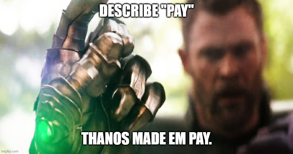 "Thanos Snap | DESCRIBE ""PAY"" THANOS MADE EM PAY. 