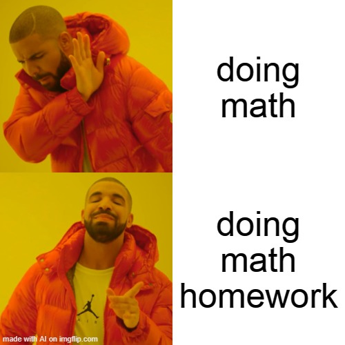 aren't they kind of like the same thing? |  doing math; doing math homework | image tagged in memes,drake hotline bling,math,ai meme,homework | made w/ Imgflip meme maker