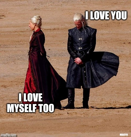 I love myself too |  MAKYO | image tagged in i love you,love yourself,rejected,game of thrones | made w/ Imgflip meme maker