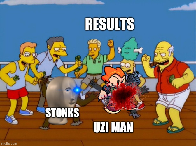 he died |  RESULTS; STONKS; UZI MAN | image tagged in simpsons monkey fight | made w/ Imgflip meme maker