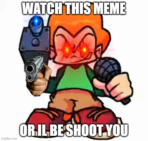 front facing pico |  WATCH THIS MEME; OR IL BE SHOOT YOU | image tagged in front facing pico | made w/ Imgflip meme maker