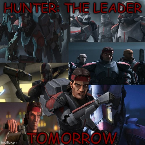 Tomorrow is the BAD BATCH |  HUNTER: THE LEADER; TOMORROW | image tagged in clone trooper,memes,countdown | made w/ Imgflip meme maker