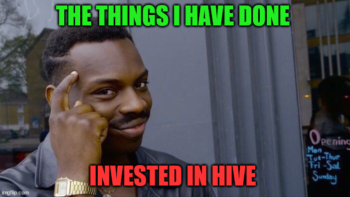 The thing I have done |  THE THINGS I HAVE DONE; INVESTED IN HIVE | image tagged in memehub,hive,cryptocurrency,crypto,meme,fun | made w/ Imgflip meme maker