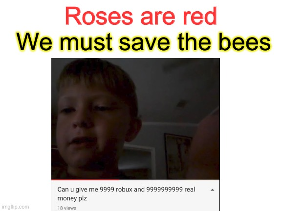 Bruh |  We must save the bees; Roses are red | image tagged in roses are red,bees | made w/ Imgflip meme maker