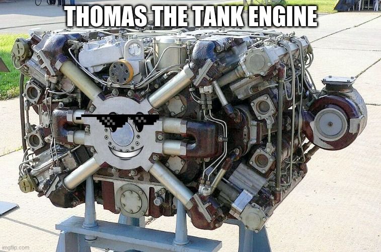 This is the engine of a russian tank |  THOMAS THE TANK ENGINE | image tagged in funny | made w/ Imgflip meme maker