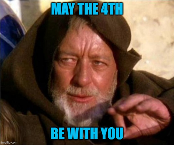 Jedi Mind Trick |  MAY THE 4TH; BE WITH YOU | image tagged in jedi mind trick | made w/ Imgflip meme maker