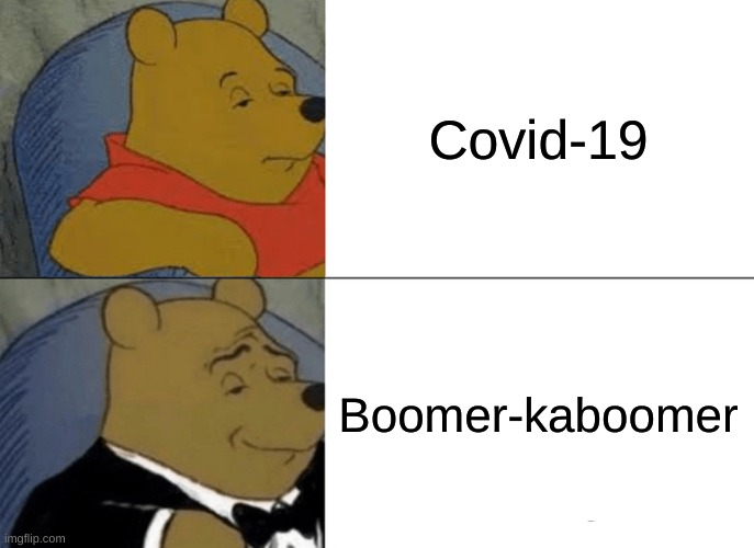 dead meme |  Covid-19; Boomer-kaboomer | image tagged in memes,tuxedo winnie the pooh | made w/ Imgflip meme maker