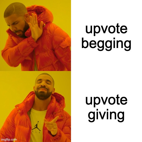 Drake Hotline Bling Meme | upvote begging upvote giving | image tagged in memes,drake hotline bling | made w/ Imgflip meme maker