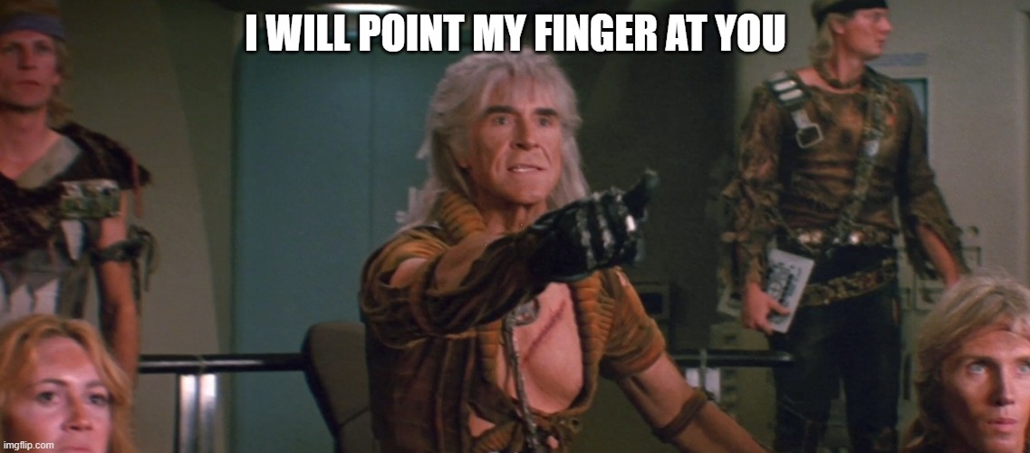 I will point my finger at you |  I WILL POINT MY FINGER AT YOU | image tagged in wrath of khan,point,you,pointing,there,meme | made w/ Imgflip meme maker
