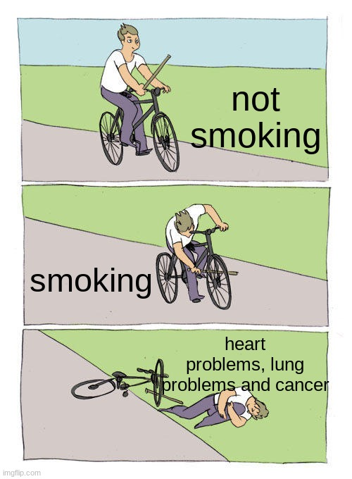 Bike Fall Meme |  not smoking; smoking; heart problems, lung problems and cancer | image tagged in memes,bike fall | made w/ Imgflip meme maker