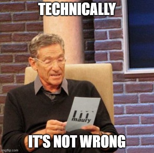 Maury Lie Detector Meme | TECHNICALLY IT'S NOT WRONG | image tagged in memes,maury lie detector | made w/ Imgflip meme maker