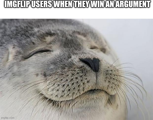 IMGFLIP USERS WHEN THEY WIN AN ARGUMENT | image tagged in blank white template,memes,satisfied seal,funny,happy | made w/ Imgflip meme maker