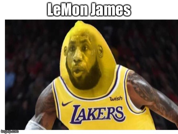 LeMon James | image tagged in lebron james,lemons,lakers | made w/ Imgflip meme maker