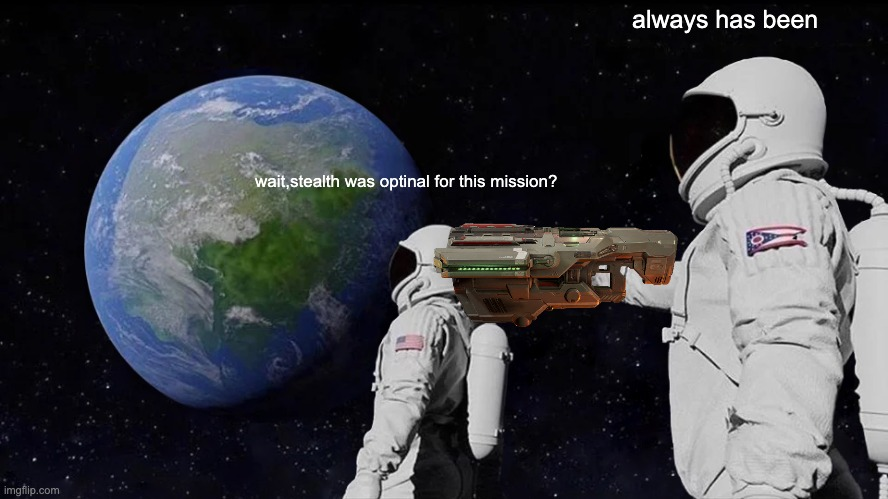 Always Has Been Meme |  always has been; wait,stealth was optinal for this mission? | image tagged in memes,always has been | made w/ Imgflip meme maker