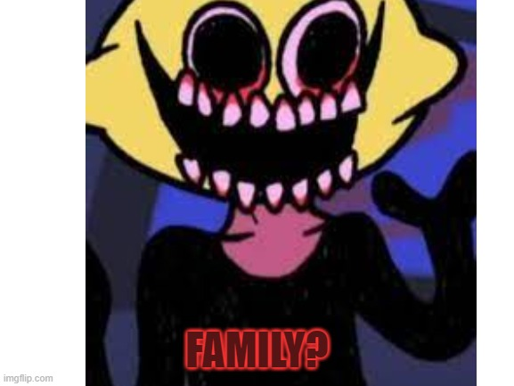 FAMILY? | made w/ Imgflip meme maker