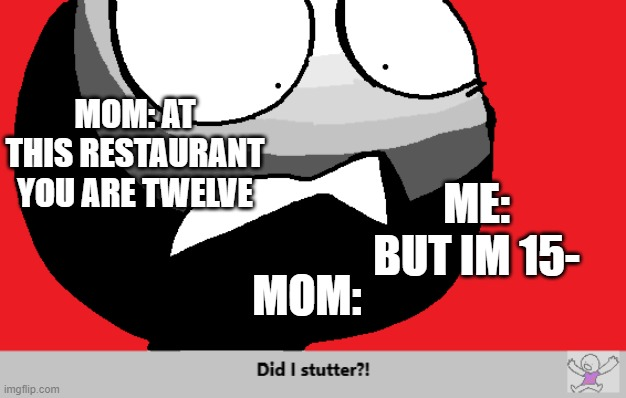"BUT I""M 15! 