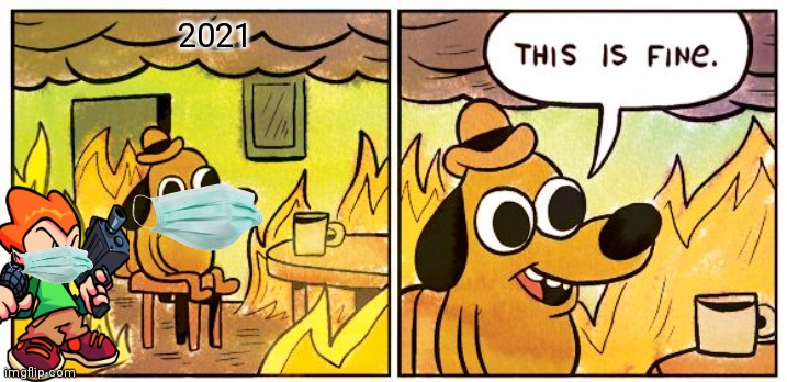 This Is Fine Meme |  2021 | image tagged in memes,this is fine | made w/ Imgflip meme maker