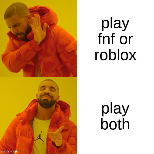 Drake Hotline Bling Meme | play fnf or roblox play both | image tagged in memes,drake hotline bling | made w/ Imgflip meme maker