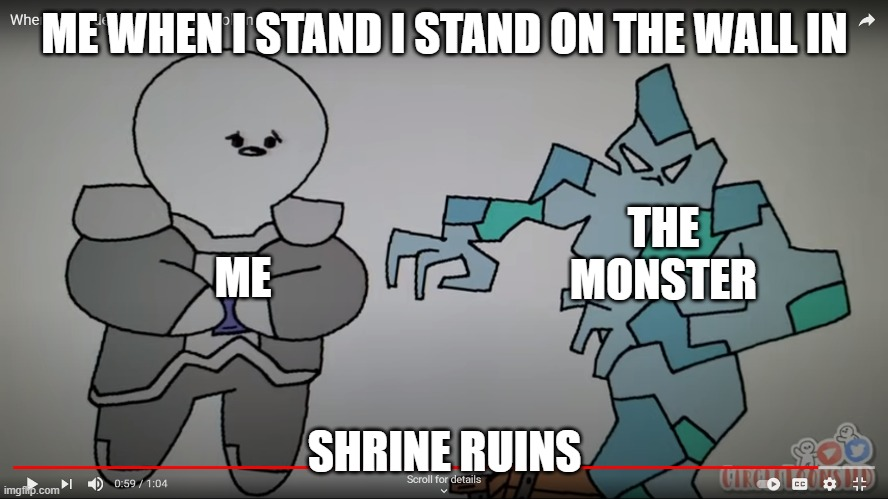 monster ai=broken |  ME WHEN I STAND I STAND ON THE WALL IN; THE MONSTER; ME; SHRINE RUINS | image tagged in monster hunter,gaming,memes | made w/ Imgflip meme maker