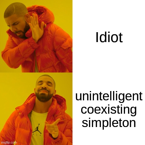 use this on your dumb friend |  Idiot; unintelligent coexisting simpleton | image tagged in memes,drake hotline bling,idiot | made w/ Imgflip meme maker