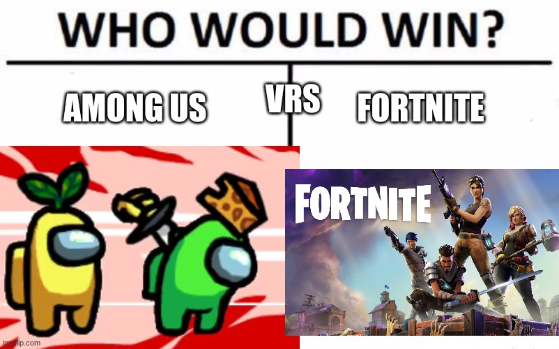 VRS; AMONG US; FORTNITE | image tagged in who would win | made w/ Imgflip meme maker