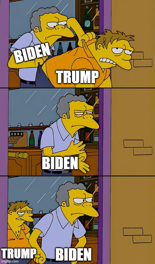 Pretty much the whole 2020 election |  BIDEN; TRUMP; BIDEN; TRUMP; BIDEN | image tagged in moe throws barney | made w/ Imgflip meme maker