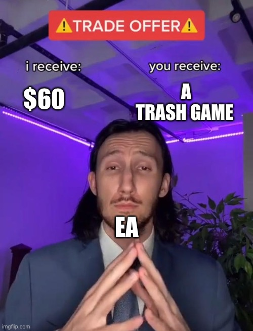 Ea |  A TRASH GAME; $60; EA | image tagged in trade offer,trash | made w/ Imgflip meme maker