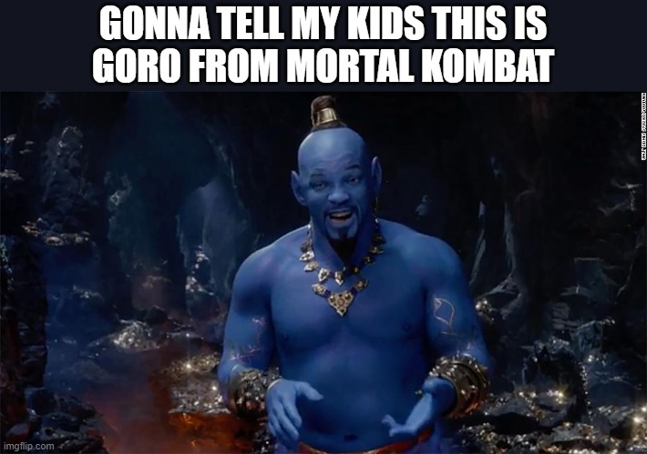 Goro, but not quite Goro. |  GONNA TELL MY KIDS THIS IS GORO FROM MORTAL KOMBAT | image tagged in goro,mk,mortal kombat | made w/ Imgflip meme maker