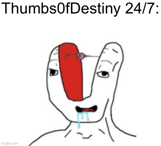 Small brain | Thumbs0fDestiny 24/7: | image tagged in small brain | made w/ Imgflip meme maker