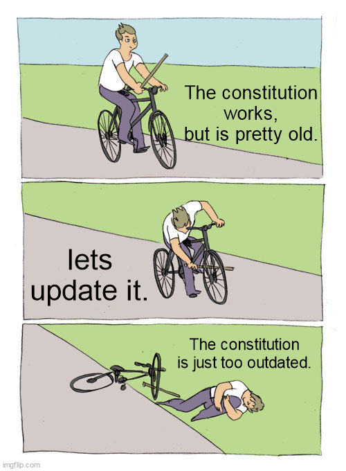 The system isn't broken, society is. |  The constitution works, but is pretty old. lets update it. The constitution is just too outdated. | image tagged in memes,bike fall,constitution,patriotism | made w/ Imgflip meme maker