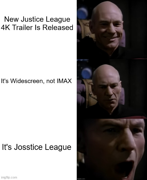 New Justice League 4K Trailer Is Released; It's Widescreen, not IMAX; It's Josstice League | image tagged in blank white template,star trek,picard,nooooooooo,justice league | made w/ Imgflip meme maker