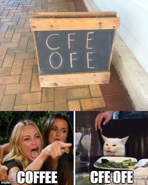 COFFEE; CFE OFE | image tagged in smudge the cat,memes,signs | made w/ Imgflip meme maker
