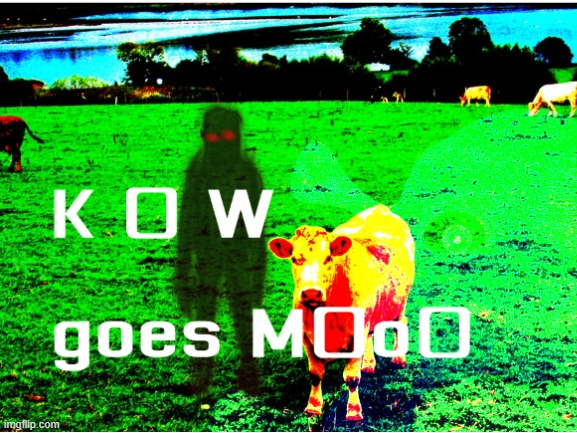 K 0 w G0es M0o0 | image tagged in memes,funny | made w/ Imgflip meme maker