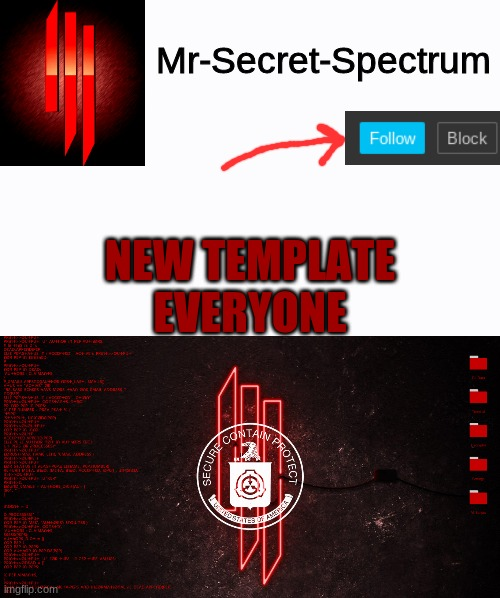 NEW TEMPLATE |  Mr-Secret-Spectrum; NEW TEMPLATE EVERYONE | image tagged in scp hacking,new,template | made w/ Imgflip meme maker