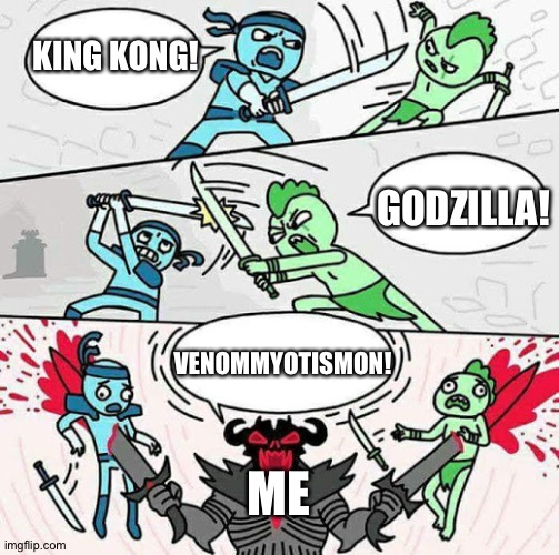 Sword fight |  KING KONG! GODZILLA! VENOMMYOTISMON! ME | image tagged in sword fight | made w/ Imgflip meme maker