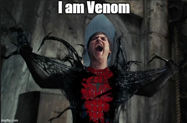 Spider Man Becoming Venom | I am Venom | image tagged in spider man becoming venom | made w/ Imgflip meme maker