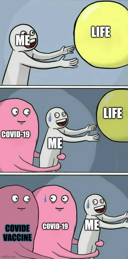 Why, covid-19, why |  LIFE; ME; LIFE; COVID-19; ME; COVIDE VACCINE; ME; COVID-19 | image tagged in running away balloon 2 | made w/ Imgflip meme maker