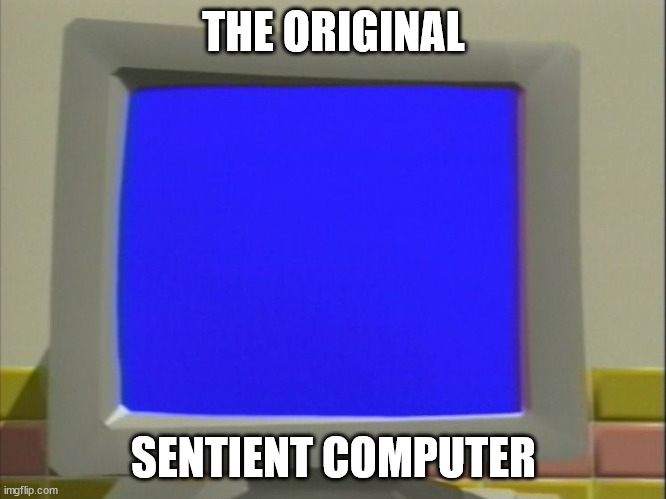 THE ORIGINAL; SENTIENT COMPUTER | image tagged in veggietales | made w/ Imgflip meme maker