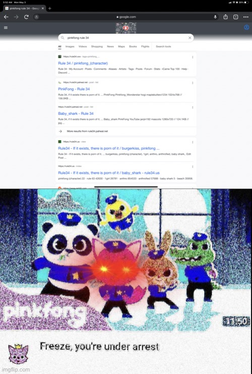 I knew pinkfong rule 34 existed | image tagged in freeze you're under arrest deep-fried,rule 34,pinkfong | made w/ Imgflip meme maker