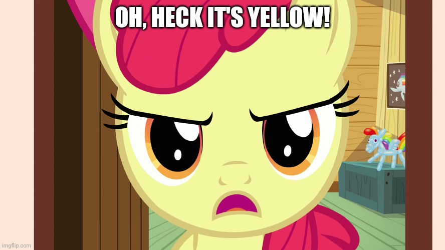 Unamused Apple Bloom (MLP) | OH, HECK IT'S YELLOW! | image tagged in unamused apple bloom mlp | made w/ Imgflip meme maker