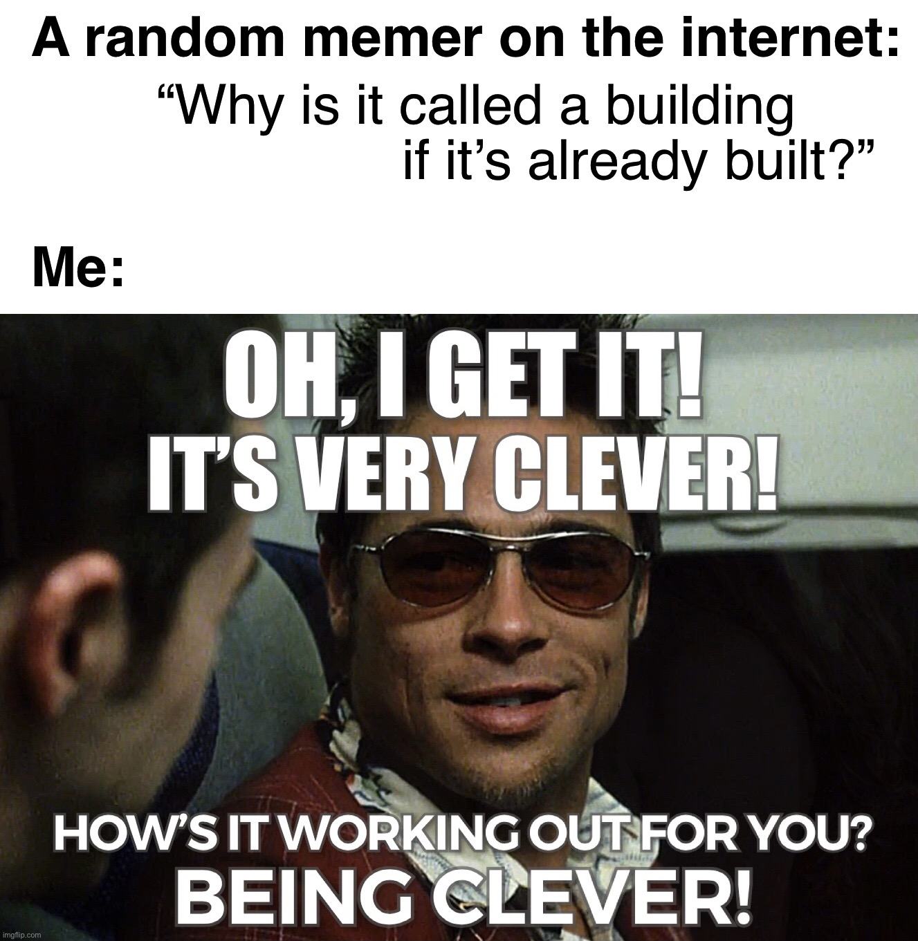 "Don't worry! It comes with experience. |  A random memer on the internet:; ""Why is it called a building                 if it's already built?""; Me: 