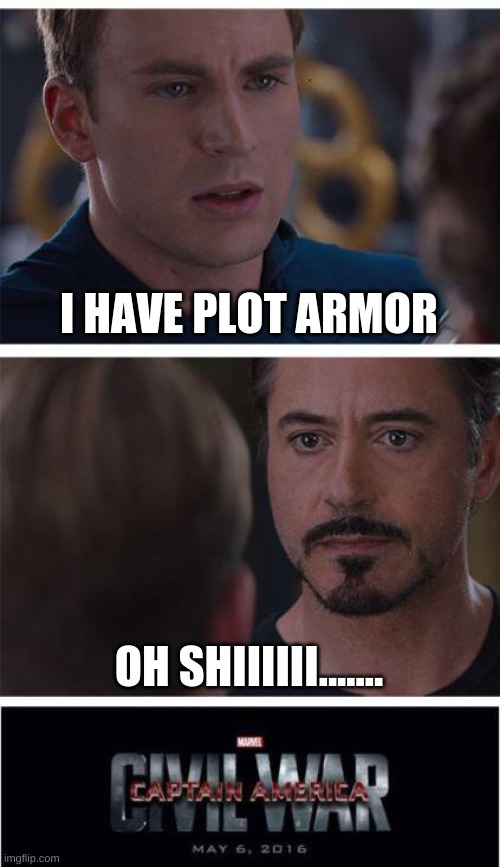 Marvel Civil War 1 Meme |  I HAVE PLOT ARMOR; OH SHIIIIII....... | image tagged in memes,marvel civil war 1 | made w/ Imgflip meme maker